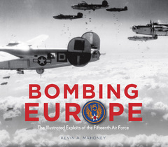 Bombing Europe The Illustrated Exploits of the Fifteenth Air Force