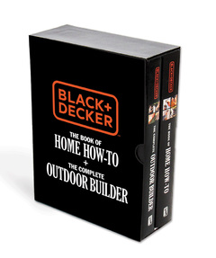 Black & Decker The Book of Home How-To + The Complete Outdoor Builder
