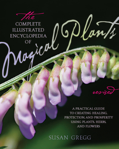 The Complete Illustrated Encyclopedia of Magical Plants, Revised