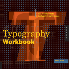 Typography Workbook A Real-World Guide to Using Type in Graphic Design