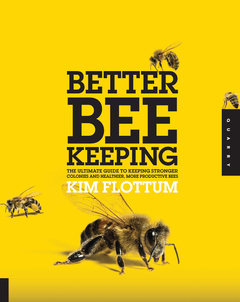 Better Beekeeping The Ultimate Guide to Keeping Stronger Colonies and Healthier, More Productive Bees