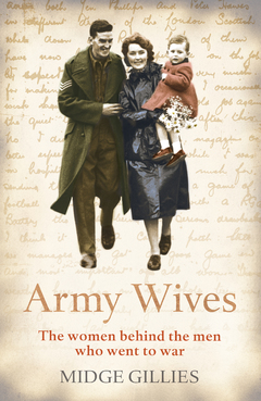 Army Wives From Crimea to Afghanistan: the Real Lives of the Women Behind the Men in Uniform