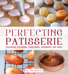 Perfecting Patisserie Mastering Macarons, Madeleines, Meringues and More