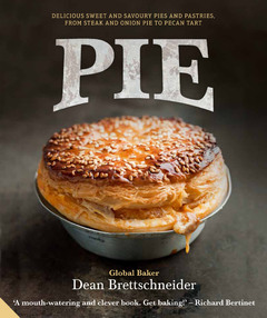 Pie Delicious sweet and savoury Pies and Pastries from steak and onion to pecan tart