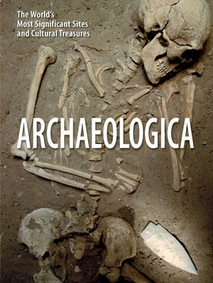 Archaeologica The World's Most Significant Sites and Cultural Treasures