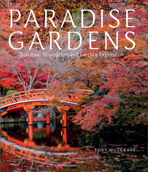 Paradise Gardens Spiritual Inspiration and Earthly Expression
