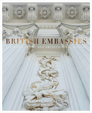 British Embassies Their Diplomatic and Architectural History
