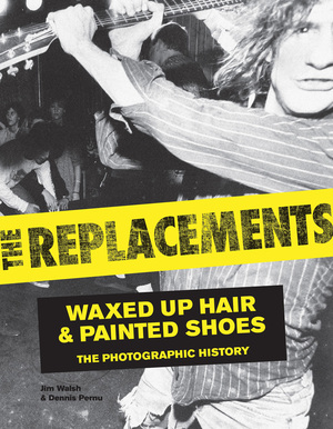 The Replacements Waxed-Up Hair and Painted Shoes: The Photographic History