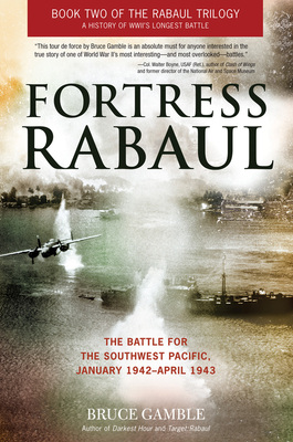 Fortress Rabaul The Battle for the Southwest Pacific, January 1942-April 1943
