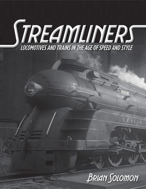 Streamliners Locomotives and Trains in the Age of Speed and Style