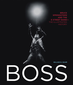 Boss Bruce Springsteen and the E Street Band - The Illustrated History