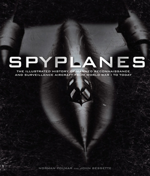 Spyplanes The Illustrated Guide to Manned Reconnaissance and Surveillance Aircraft from World War I to Today