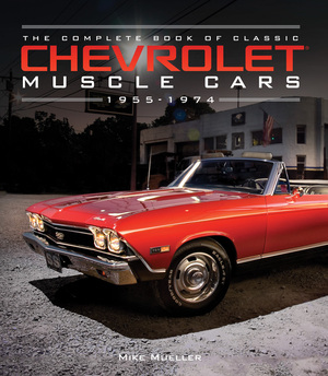 The Complete Book of Classic Chevrolet Muscle Cars