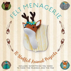 Felt Menagerie 10 Stuffed Animal Projects