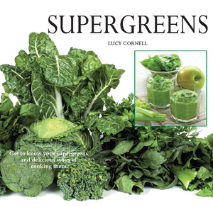 Super Greens Revitalize and Improve Your Well Being with 58 Super Greens and Over 70 Recipes to Choose From