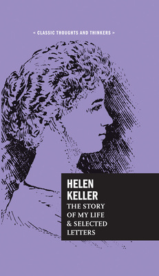 Helen Keller The Story of My Life and Selected Letters
