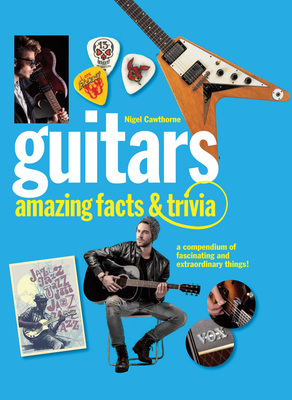 Guitars: Amazing Facts and Trivia
