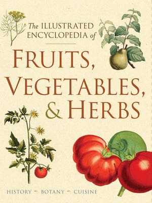 The Illustrated Encyclopedia of Fruits, Vegetables, and Herbs