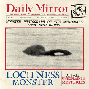 The Loch Ness Monster and Other Unexplained Mysteries