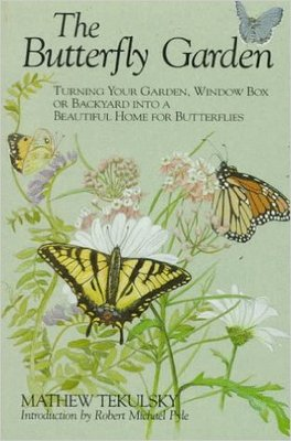 Butterfly Garden Turning Your Garden, Window Box, or Backyard into a Beautiful Home for Butterflies