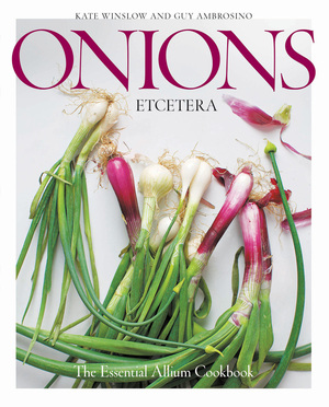 Onions Etcetera The Essential Allium Cookbook - more than 150 recipes for leeks, scallions, garlic, shallots, ramps, chives and every sort of onion
