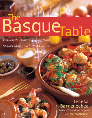 Basque Table Passionate Home Cooking from Spain's Most Celebrated Cuisine