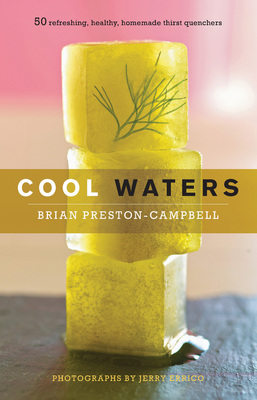 Cool Waters 50 Refreshing, Healthy, Homemade Thirst Quenchers