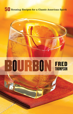 Bourbon 50 Rousing Recipes for a Classic American Spirit