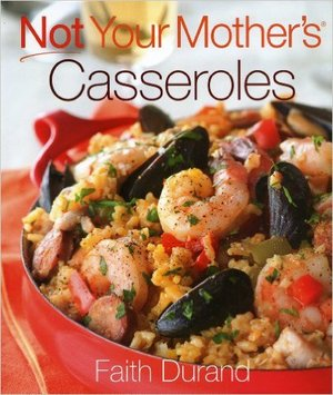 Not Your Mother's Casseroles