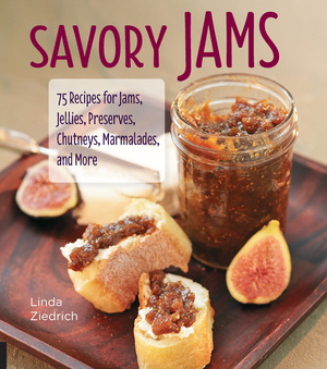 Savory Jams 75 Recipes for Jams, Jellies, Preserves, Chutneys, Marmalades, and More