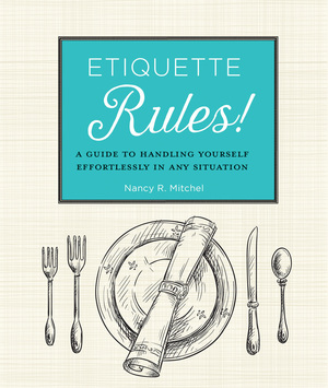 Etiquette Rules! A Field Guide to Modern Manners