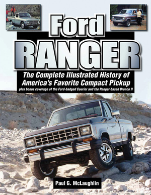 Ford Ranger The Complete Illustrated History of America's Favorite Compact Pickup plus bonus coverage of the Ford-badged Courier and the Ranger-based Bronco ll