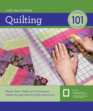 Quilting 101 Master Basic Skills and Techniques Easily through Step-by-Step Instruction