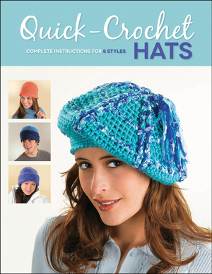 Quick-Crochet Hats Complete Instructions for 8 Styles