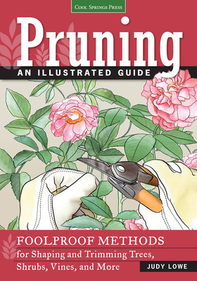 Pruning An Illustrated Guide: Foolproof Methods for Shaping and Trimming Trees, Shrubs, Vines, and More