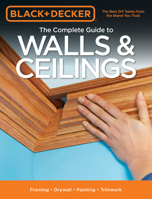 Black & Decker The Complete Guide to Walls & Ceilings