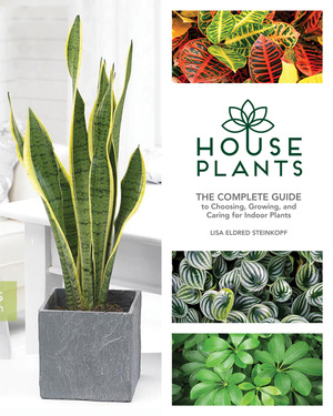 Houseplants The Complete Guide to Choosing, Growing, and Caring for Indoor Plants