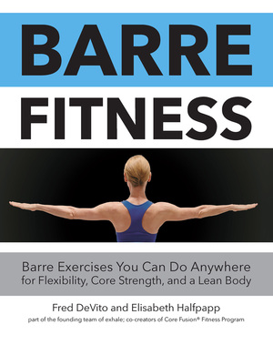 Barre Fitness Barre Exercises You Can Do Anywhere for Flexibility, Core Strength, and a Lean Body