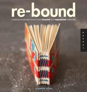 Re-Bound Creating Handmade Books from Recycled and Repurposed Materials