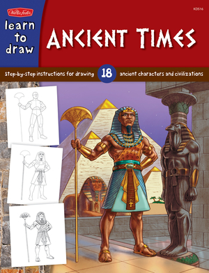 Ancient Times Step-by- step instructions for 18 ancient characters and civilizations