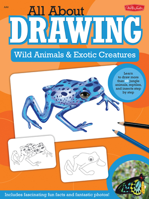 All About Drawing Wild Animals & Exotic Creatures