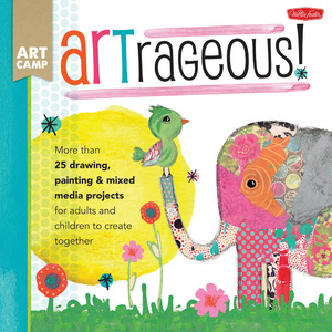 ARTrageous! More than 25 drawing, painting & mixed media projects for adults and children to create together