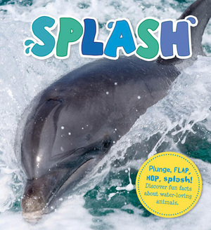 Splash Plunge, flap, hop, splash! Discover fun facts about water-loving animals.