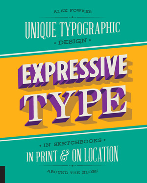Expressive Type Unique Typographic Design in Sketchbooks, in Print, and On Location around the Globe