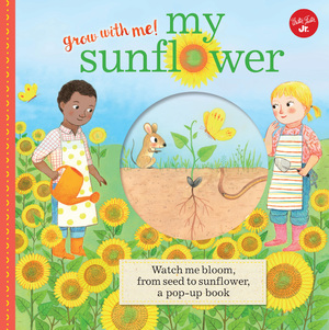My Sunflower Watch me bloom, from seed to sunflower, a pop-up book