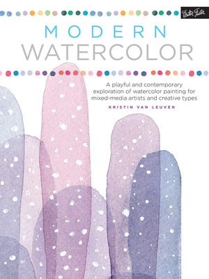 Modern Watercolor A playful and contemporary exploration of watercolor painting for mixed-media artists and creative types