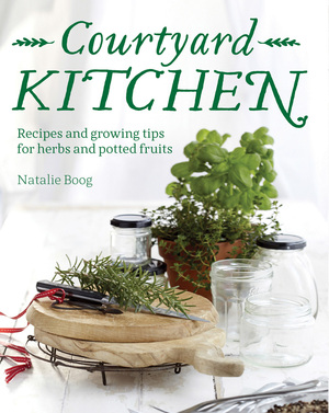 Courtyard Kitchen Recipes and growing tips for herbs and potted fruits