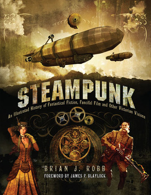 Steampunk An Illustrated History of Fantastical Fiction, Fanciful Film and Other Victorian Visions