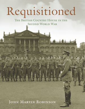 Requisitioned The British Country House in the Second World War