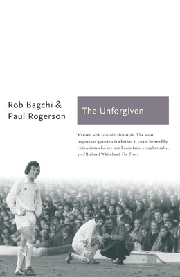 The Unforgiven The Story of Don Revie's Leeds United